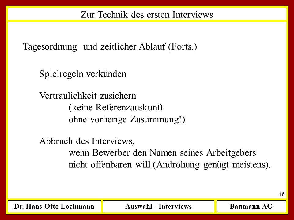 Dr. Hans-Otto LochmannAuswahl - InterviewsBaumann AG 48 Tagesordnung und zeitlicher Ablauf (Forts.) Zur Technik des ersten Interviews Spielregeln verk