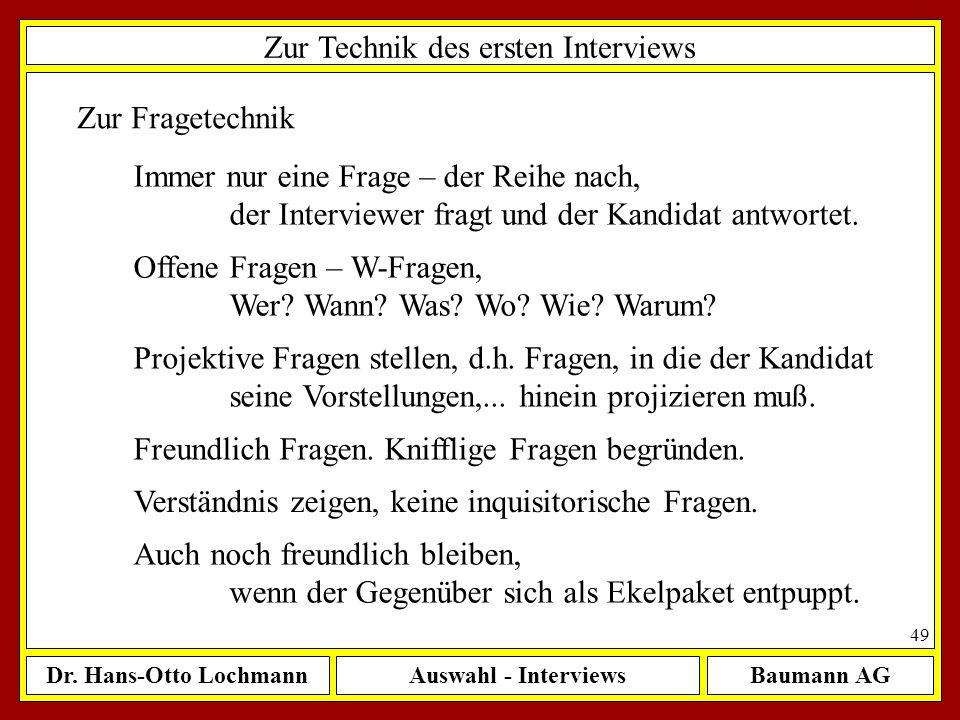 Dr. Hans-Otto LochmannAuswahl - InterviewsBaumann AG 49 Zur Technik des ersten Interviews Zur Fragetechnik Offene Fragen – W-Fragen, Wer? Wann? Was? W