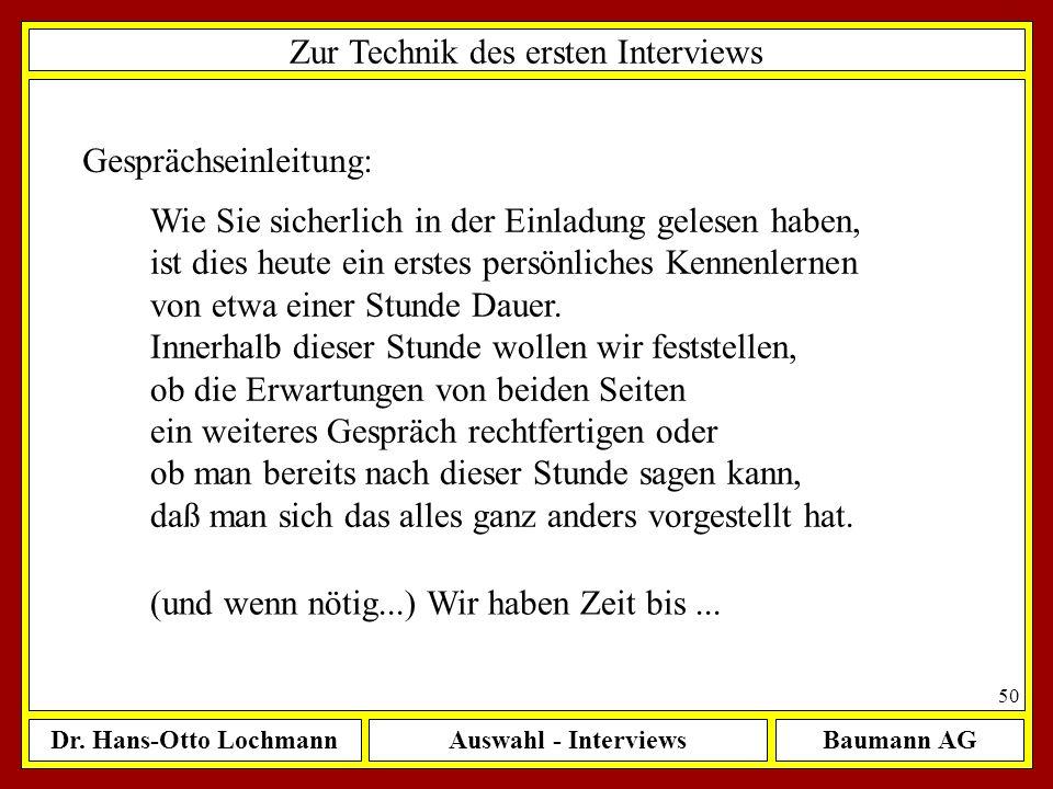 Dr. Hans-Otto LochmannAuswahl - InterviewsBaumann AG 50 Zur Technik des ersten Interviews Gesprächseinleitung: Wie Sie sicherlich in der Einladung gel