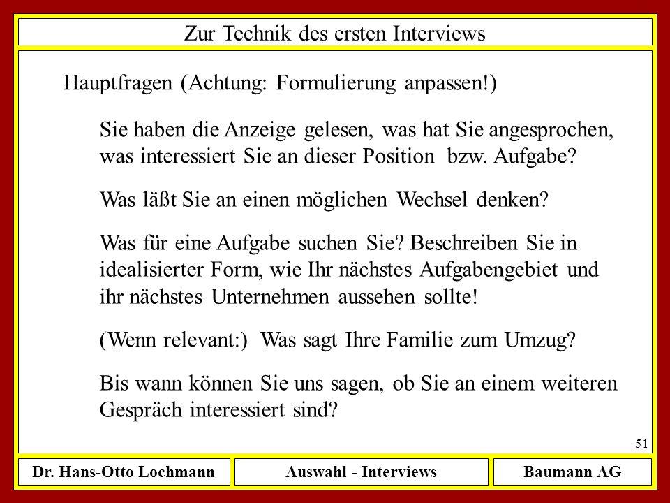 Dr. Hans-Otto LochmannAuswahl - InterviewsBaumann AG 51 Zur Technik des ersten Interviews Hauptfragen (Achtung: Formulierung anpassen!) Sie haben die