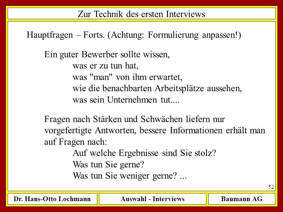 Dr. Hans-Otto LochmannAuswahl - InterviewsBaumann AG 52 Zur Technik des ersten Interviews Hauptfragen – Forts. (Achtung: Formulierung anpassen!) Ein g