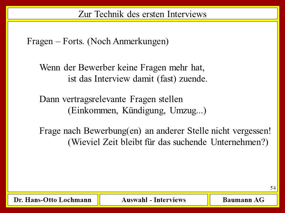 Dr. Hans-Otto LochmannAuswahl - InterviewsBaumann AG 54 Zur Technik des ersten Interviews Fragen – Forts. (Noch Anmerkungen) Wenn der Bewerber keine F
