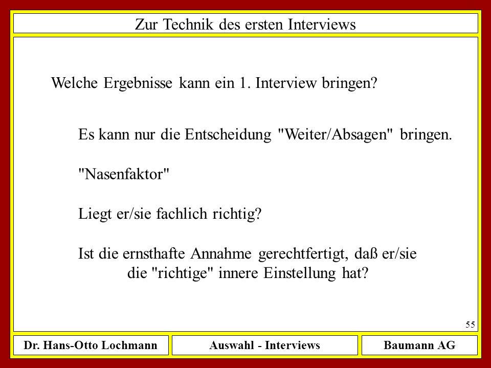 Dr. Hans-Otto LochmannAuswahl - InterviewsBaumann AG 55 Zur Technik des ersten Interviews Welche Ergebnisse kann ein 1. Interview bringen? Es kann nur