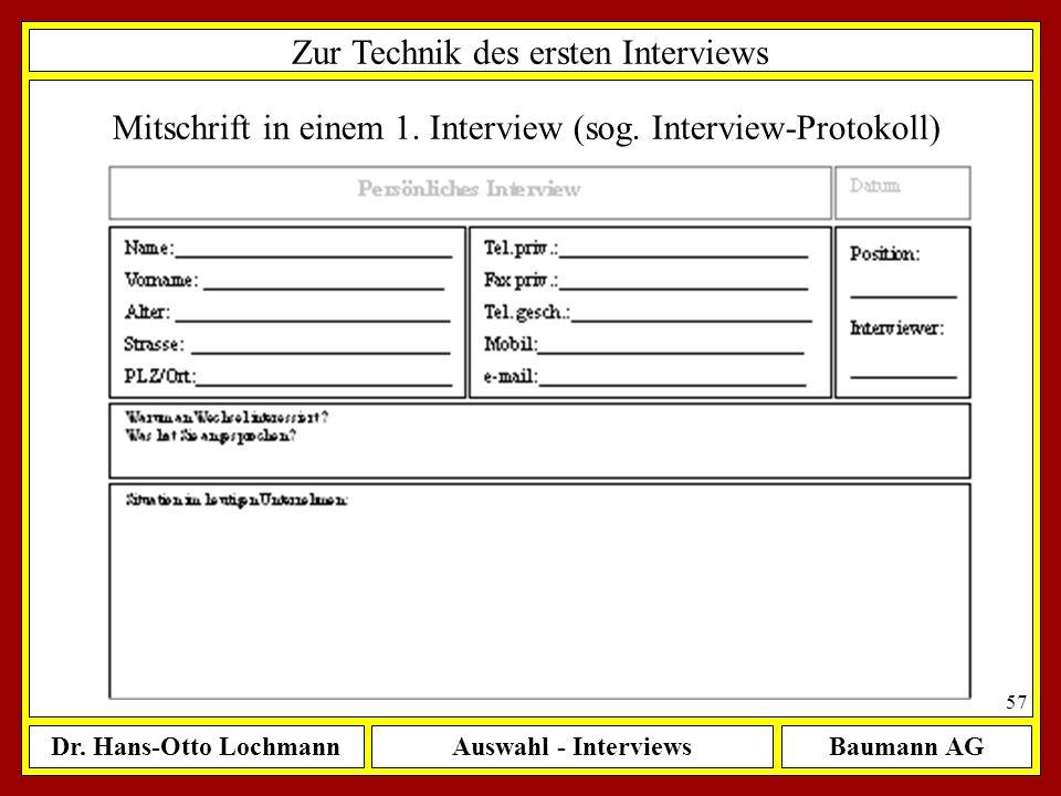 Dr. Hans-Otto LochmannAuswahl - InterviewsBaumann AG 57 Zur Technik des ersten Interviews Mitschrift in einem 1. Interview (sog. Interview-Protokoll)