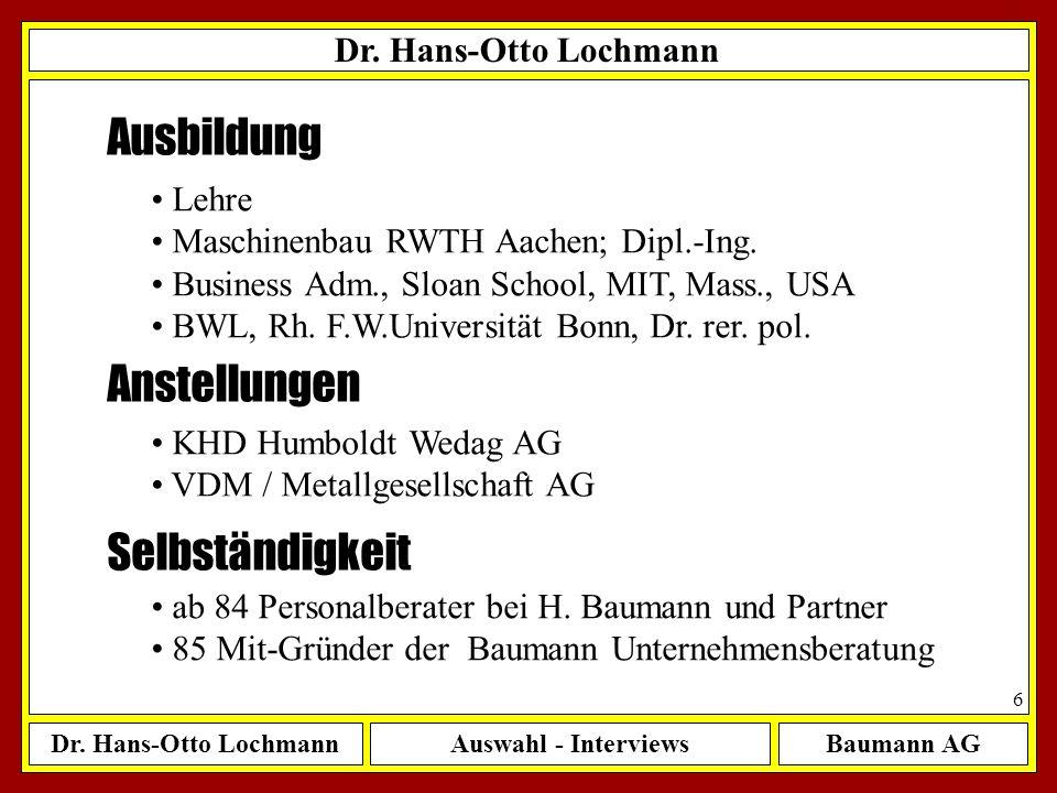 Dr. Hans-Otto LochmannAuswahl - InterviewsBaumann AG 6 Dr. Hans-Otto Lochmann Ausbildung Lehre Maschinenbau RWTH Aachen; Dipl.-Ing. Business Adm., Slo