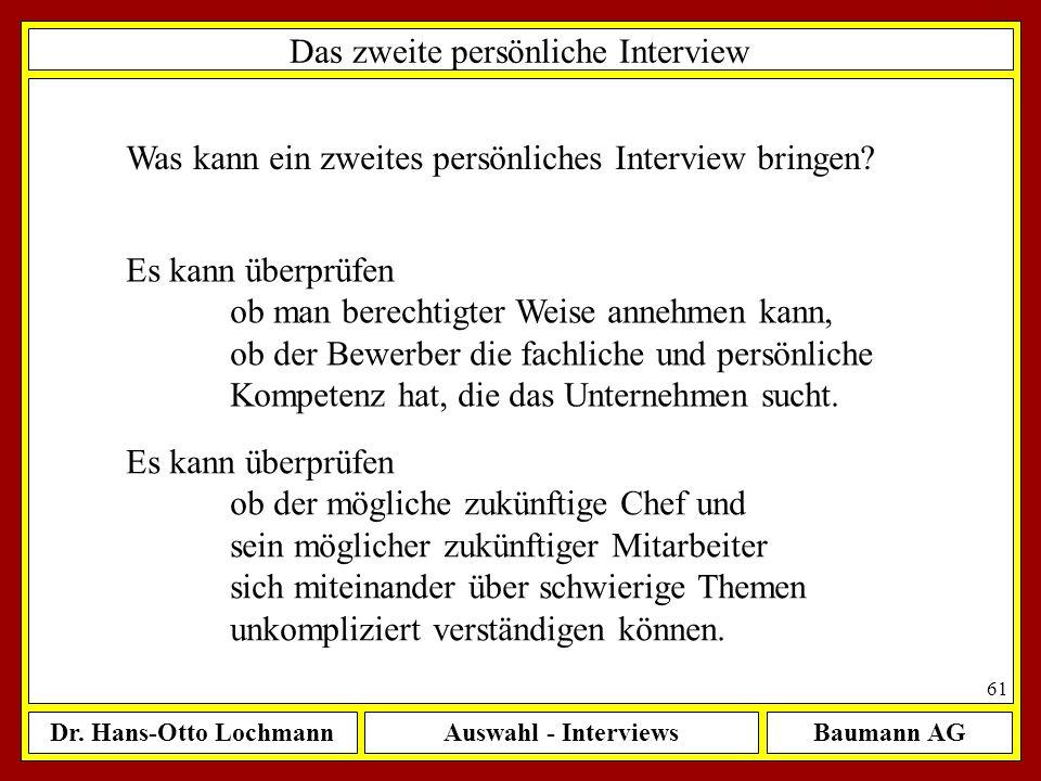 Dr. Hans-Otto LochmannAuswahl - InterviewsBaumann AG 61 Das zweite persönliche Interview Was kann ein zweites persönliches Interview bringen? Es kann