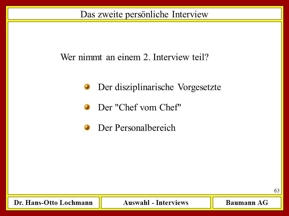 Dr. Hans-Otto LochmannAuswahl - InterviewsBaumann AG 63 Das zweite persönliche Interview Wer nimmt an einem 2. Interview teil? Der disziplinarische Vo