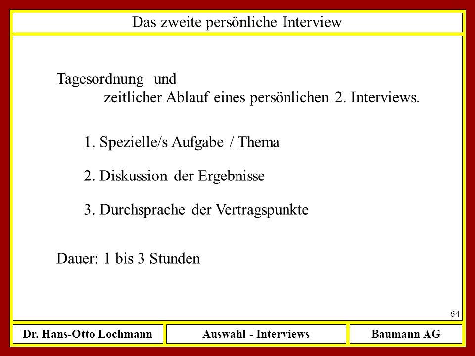 Dr. Hans-Otto LochmannAuswahl - InterviewsBaumann AG 64 Das zweite persönliche Interview Tagesordnung und zeitlicher Ablauf eines persönlichen 2. Inte