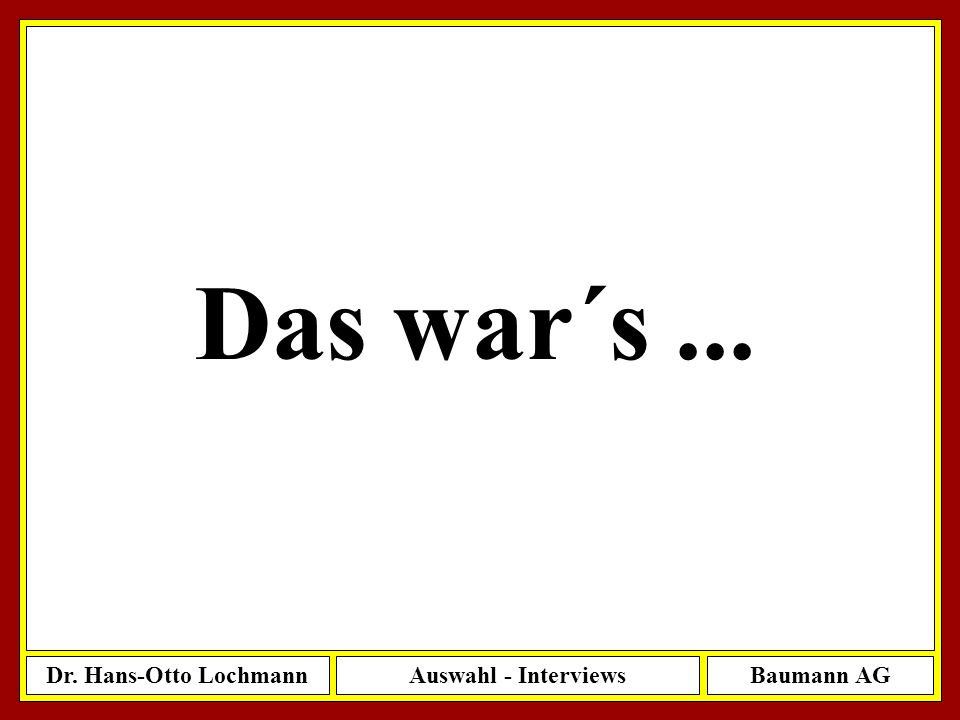 Dr. Hans-Otto LochmannAuswahl - InterviewsBaumann AG 66 Das war´s...