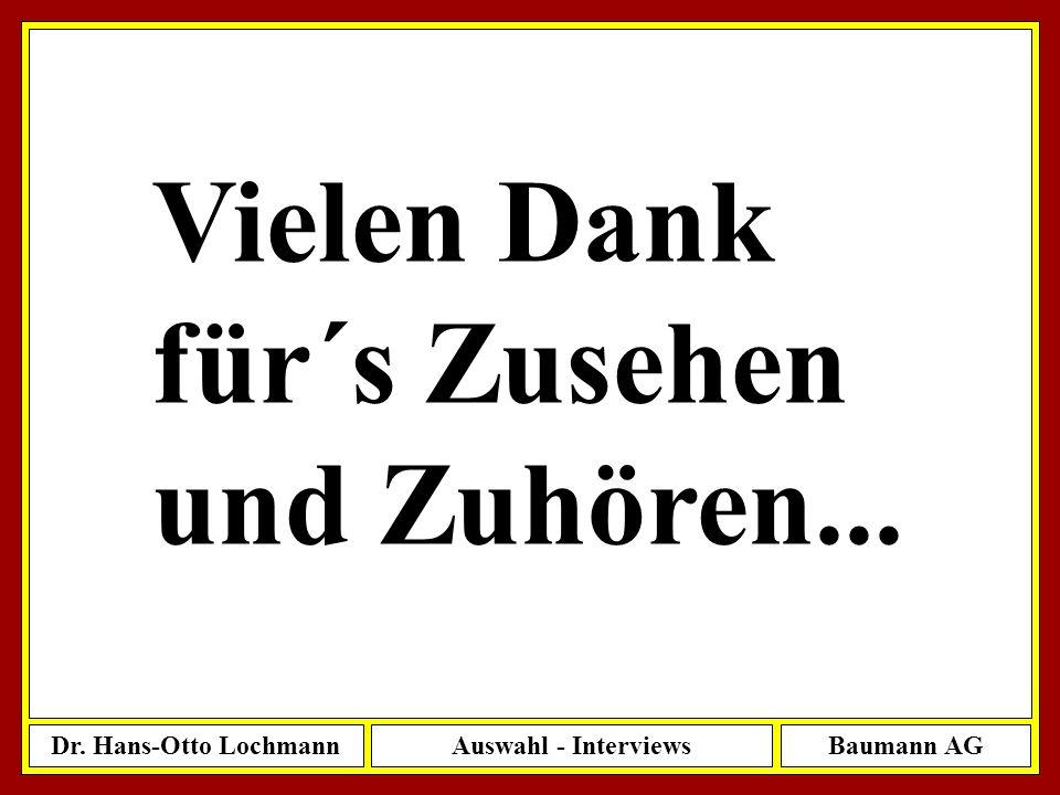 Dr. Hans-Otto LochmannAuswahl - InterviewsBaumann AG 67 Vielen Dank für´s Zusehen und Zuhören...