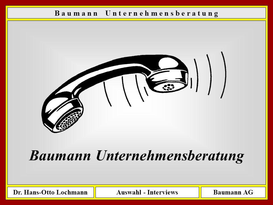 Dr.Hans-Otto LochmannAuswahl - InterviewsBaumann AG 18 Die Menschen im Unternehmen.