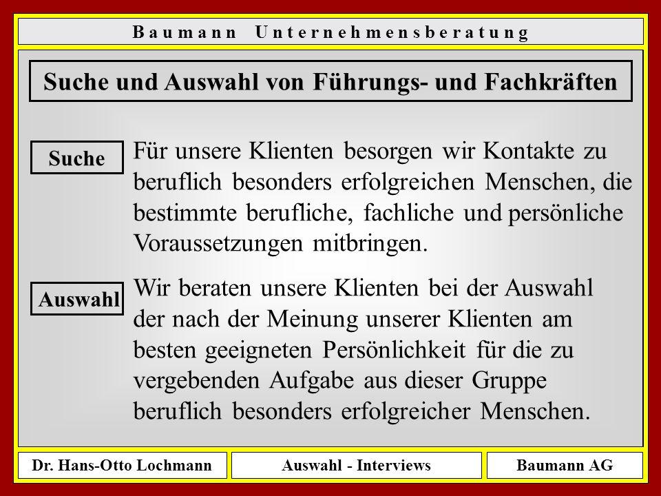 Dr. Hans-Otto LochmannAuswahl - InterviewsBaumann AG 8 B a u m a n n U n t e r n e h m e n s b e r a t u n g Suche und Auswahl von Führungs- und Fachk