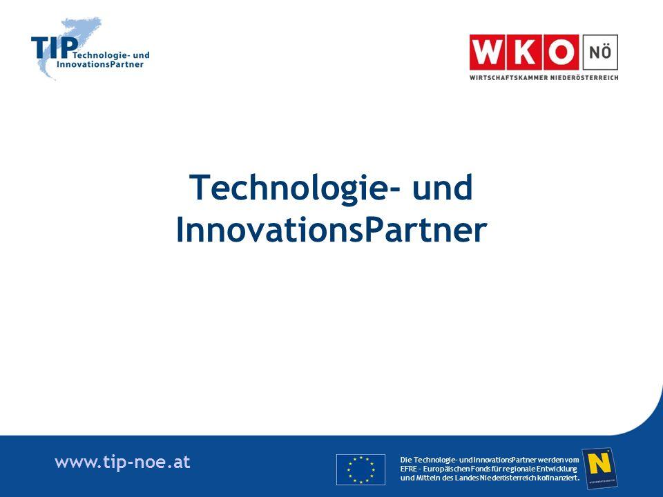 www.tip-noe.at Technologie- und InnovationsPartner Die Technologie- und InnovationsPartner werden vom EFRE - Europäischen Fonds für regionale Entwicklung und Mitteln des Landes Niederösterreich kofinanziert.