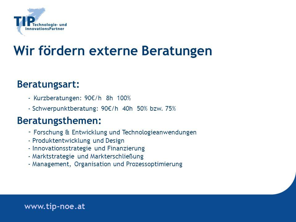 www.tip-noe.at Wir fördern externe Beratungen Beratungsart: - Kurzberatungen: 90/h 8h 100% - Schwerpunktberatung: 90/h 40h 50% bzw.