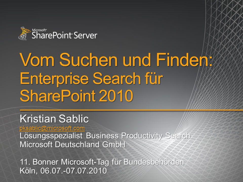 Vom Suchen und Finden: Enterprise Search für SharePoint 2010 Kristian Sablic pksablic@microsoft.com Lösungsspezialist Business Productivity Search Microsoft Deutschland GmbH 11.