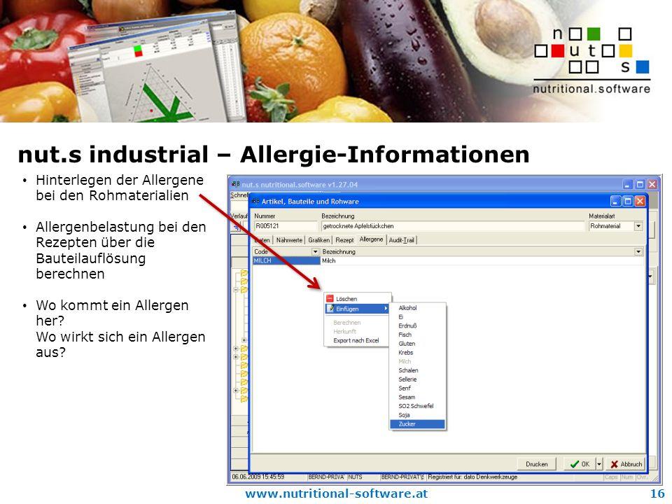 www.nutritional-software.at16 nut.s industrial – Allergie-Informationen Hinterlegen der Allergene bei den Rohmaterialien Allergenbelastung bei den Rezepten über die Bauteilauflösung berechnen Wo kommt ein Allergen her.