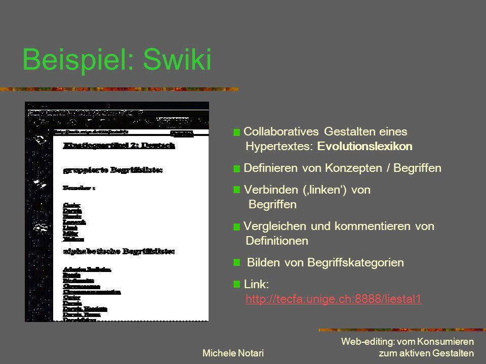 Michele Notari Web-editing: vom Konsumieren zum aktiven Gestalten Beispiel: Swiki Collaboratives Gestalten eines Hypertextes: Evolutionslexikon Defini
