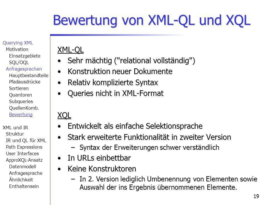 19 Bewertung von XML-QL und XQL XML-QL Sehr mächtig (