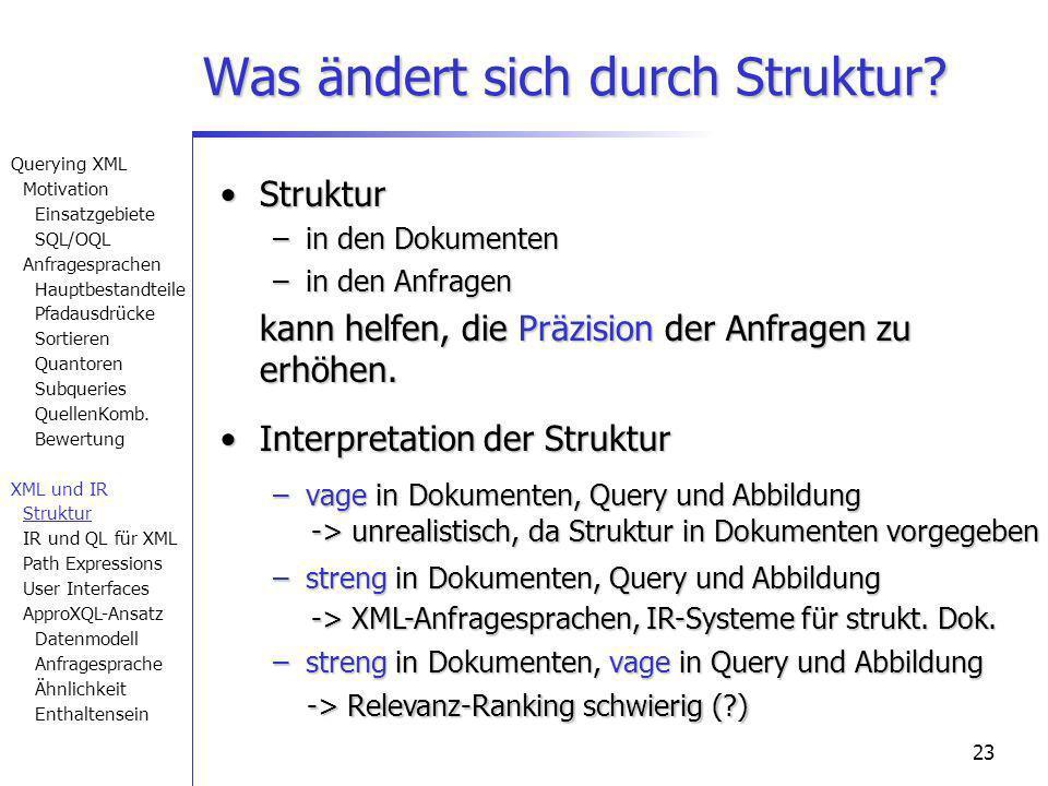 23 Was ändert sich durch Struktur? StrukturStruktur –in den Dokumenten –in den Anfragen kann helfen, die Präzision der Anfragen zu erhöhen. Interpreta