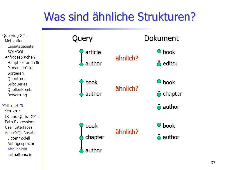 37 Was sind ähnliche Strukturen? article author book editor ähnlich?bookauthorbookchapter ähnlich? author QueryDokumentbookchapterbookähnlich? author