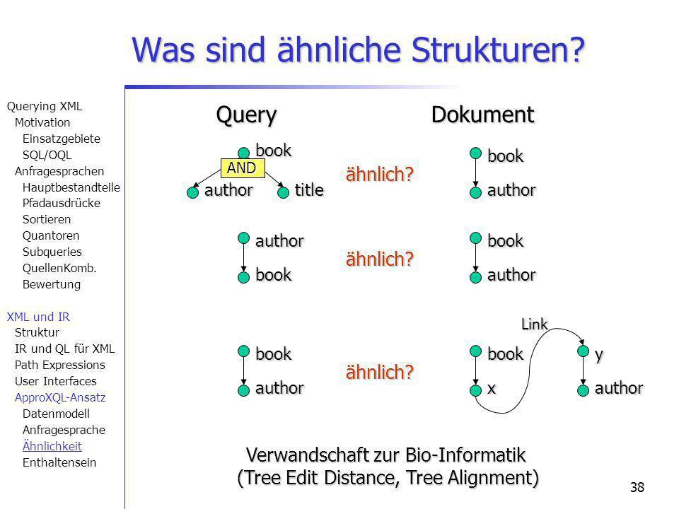 38 Was sind ähnliche Strukturen? book author book author ähnlich?authorbookbookauthor ähnlich? QueryDokument title AND book author book ähnlich? x y a
