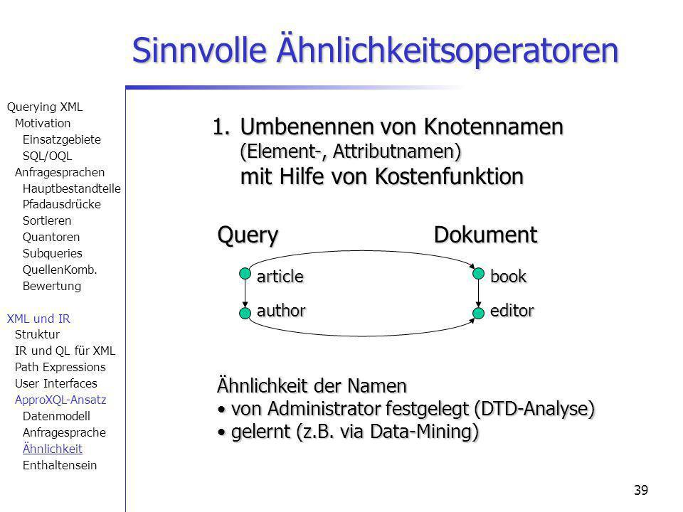 39 Sinnvolle Ähnlichkeitsoperatoren article author book editor QueryDokument 1. Umbenennen von Knotennamen (Element-, Attributnamen) mit Hilfe von Kos