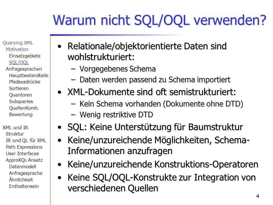 4 Warum nicht SQL/OQL verwenden? Relationale/objektorientierte Daten sind wohlstrukturiert:Relationale/objektorientierte Daten sind wohlstrukturiert: