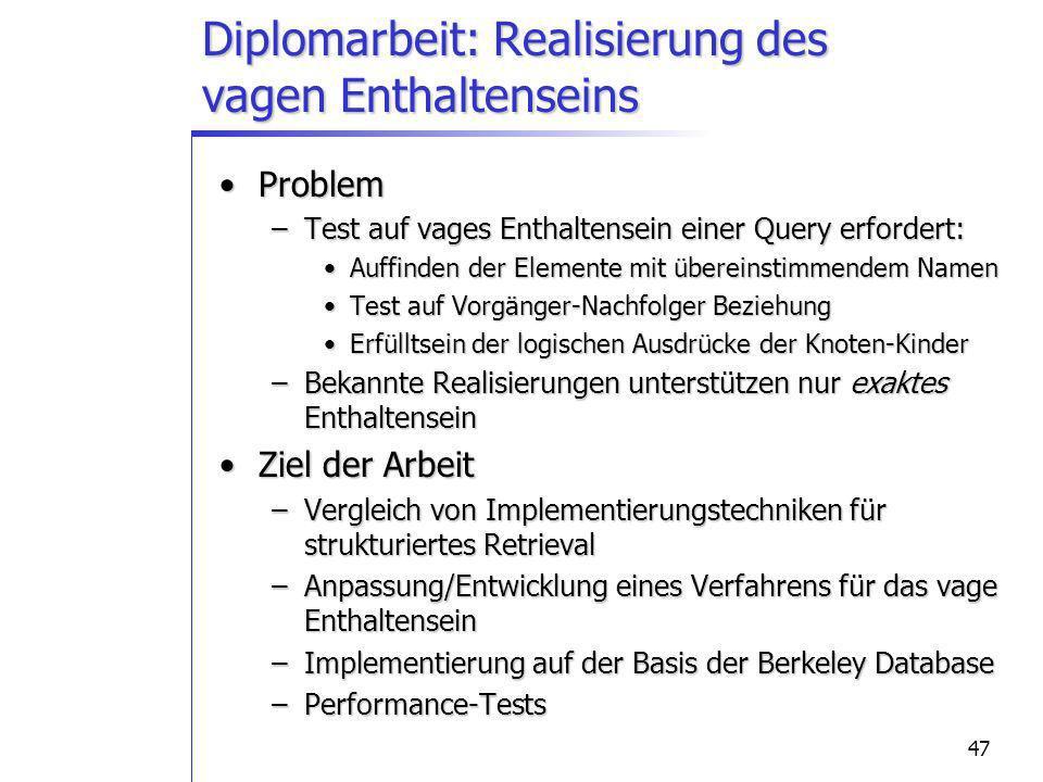 47 Diplomarbeit: Realisierung des vagen Enthaltenseins ProblemProblem –Test auf vages Enthaltensein einer Query erfordert: Auffinden der Elemente mit