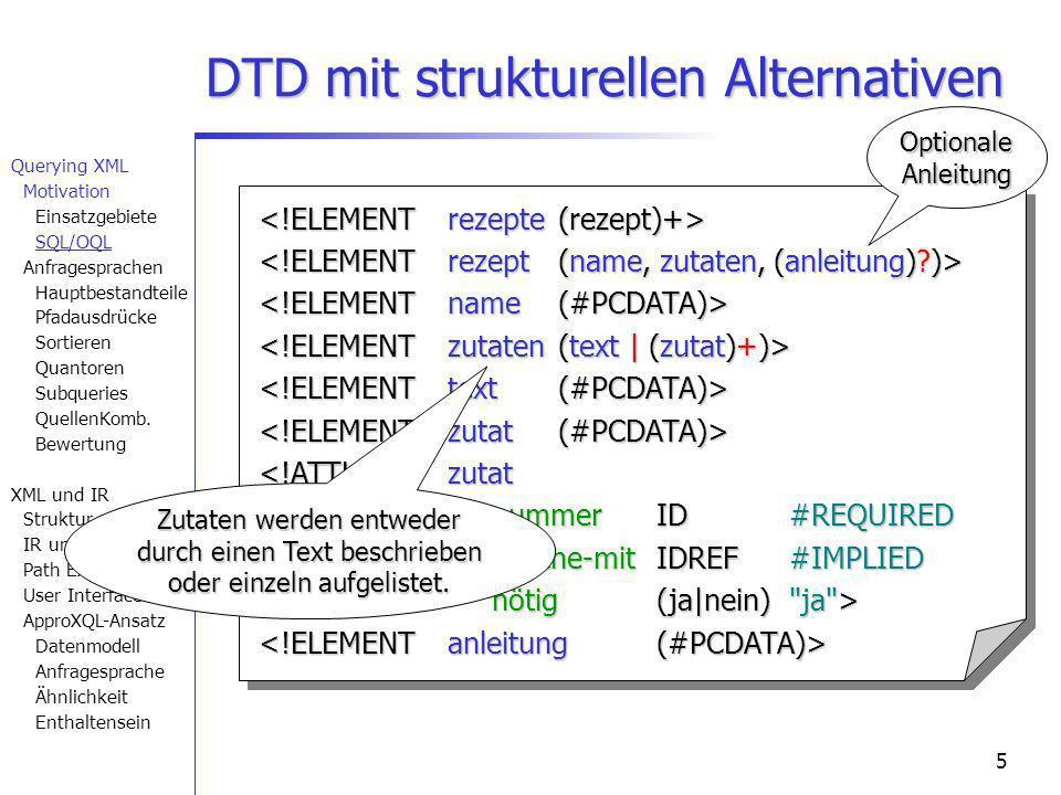 5 Querying XML Motivation Einsatzgebiete SQL/OQL Anfragesprachen Hauptbestandteile Pfadausdrücke Sortieren Quantoren Subqueries QuellenKomb. Bewertung