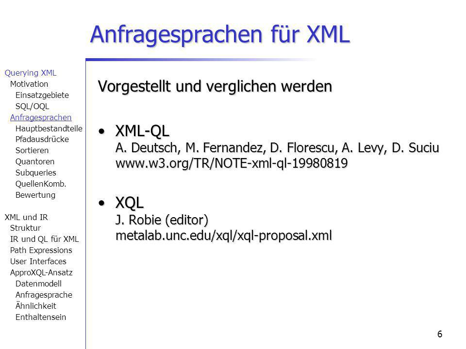 6 Anfragesprachen für XML Vorgestellt und verglichen werden XML-QL A. Deutsch, M. Fernandez, D. Florescu, A. Levy, D. Suciu www.w3.org/TR/NOTE-xml-ql-