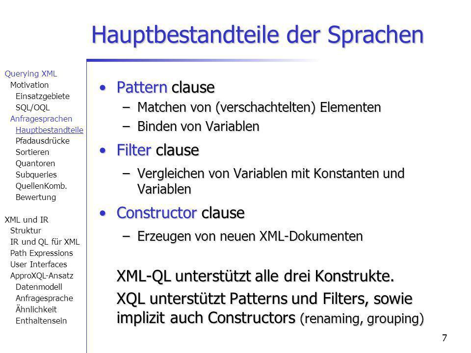 7 Hauptbestandteile der Sprachen Pattern clausePattern clause –Matchen von (verschachtelten) Elementen –Binden von Variablen Filter clauseFilter clause –Vergleichen von Variablen mit Konstanten und Variablen Constructor clauseConstructor clause –Erzeugen von neuen XML-Dokumenten XML-QL unterstützt alle drei Konstrukte.