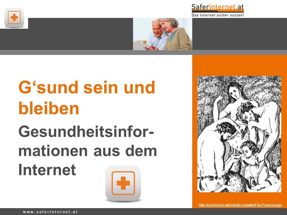 http://commons.wikimedia.org/wiki/File:Panacea.jpg Gsund sein und bleiben Gesundheitsinfor- mationen aus dem Internet w w w. s a f e r i n t e r n e t