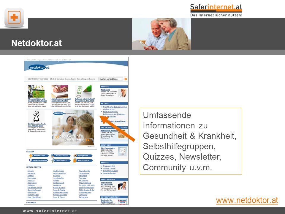 Umfassende Informationen zu Gesundheit & Krankheit, Selbsthilfegruppen, Quizzes, Newsletter, Community u.v.m. Netdoktor.at www.netdoktor.at w w w. s a