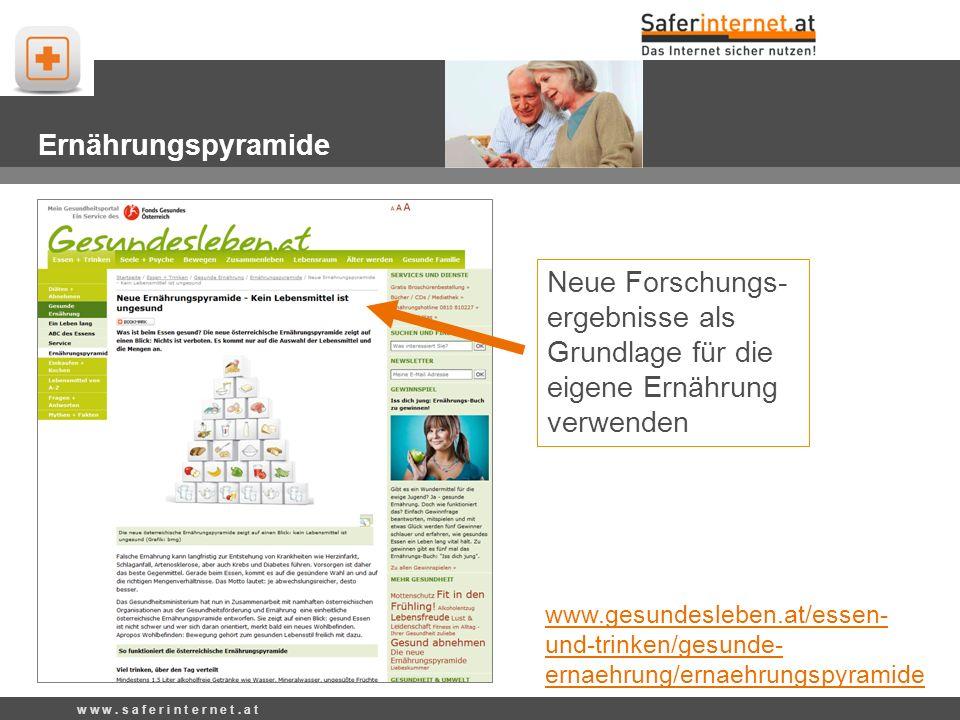 Neue Forschungs- ergebnisse als Grundlage für die eigene Ernährung verwenden Ernährungspyramide www.gesundesleben.at/essen- und-trinken/gesunde- ernaehrung/ernaehrungspyramide w w w.