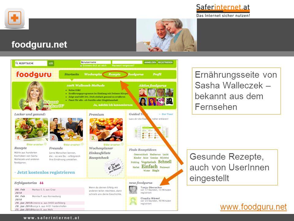 Gesunde Rezepte, auch von UserInnen eingestellt foodguru.net Ernährungsseite von Sasha Walleczek – bekannt aus dem Fernsehen www.foodguru.net w w w. s