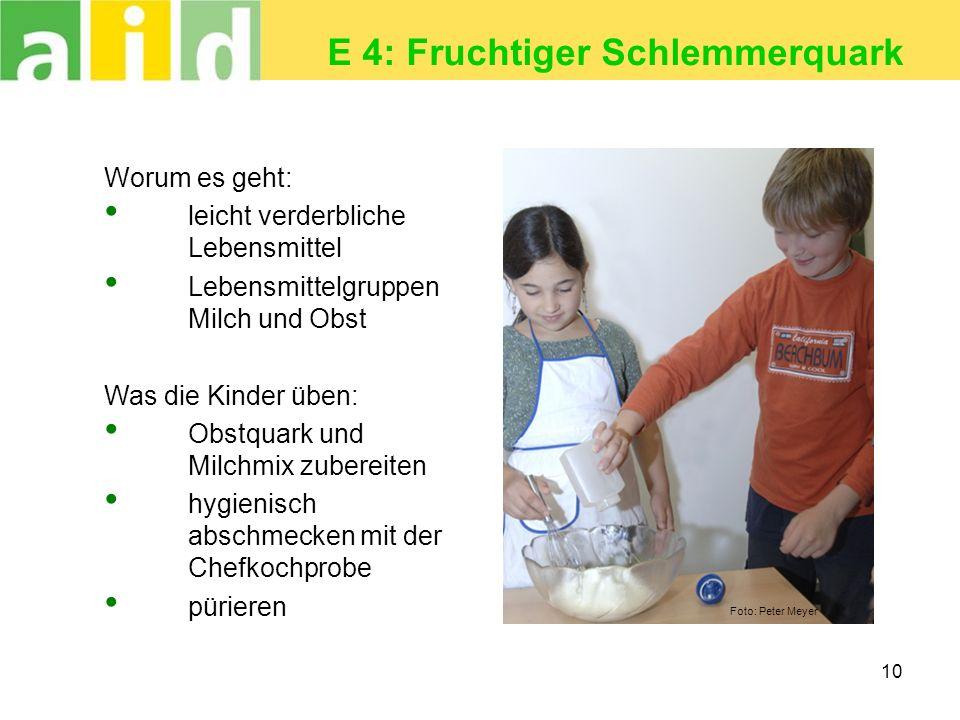 10 E 4: Fruchtiger Schlemmerquark Worum es geht: leicht verderbliche Lebensmittel Lebensmittelgruppen Milch und Obst Was die Kinder üben: Obstquark un