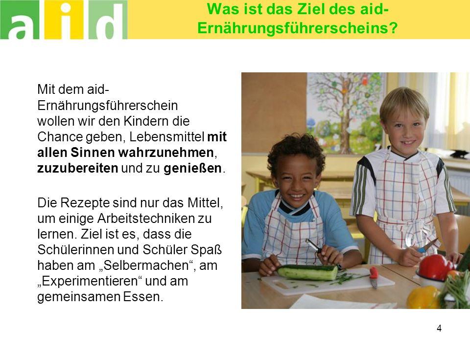 Was ist das Ziel des aid- Ernährungsführerscheins? Mit dem aid- Ernährungsführerschein wollen wir den Kindern die Chance geben, Lebensmittel mit allen
