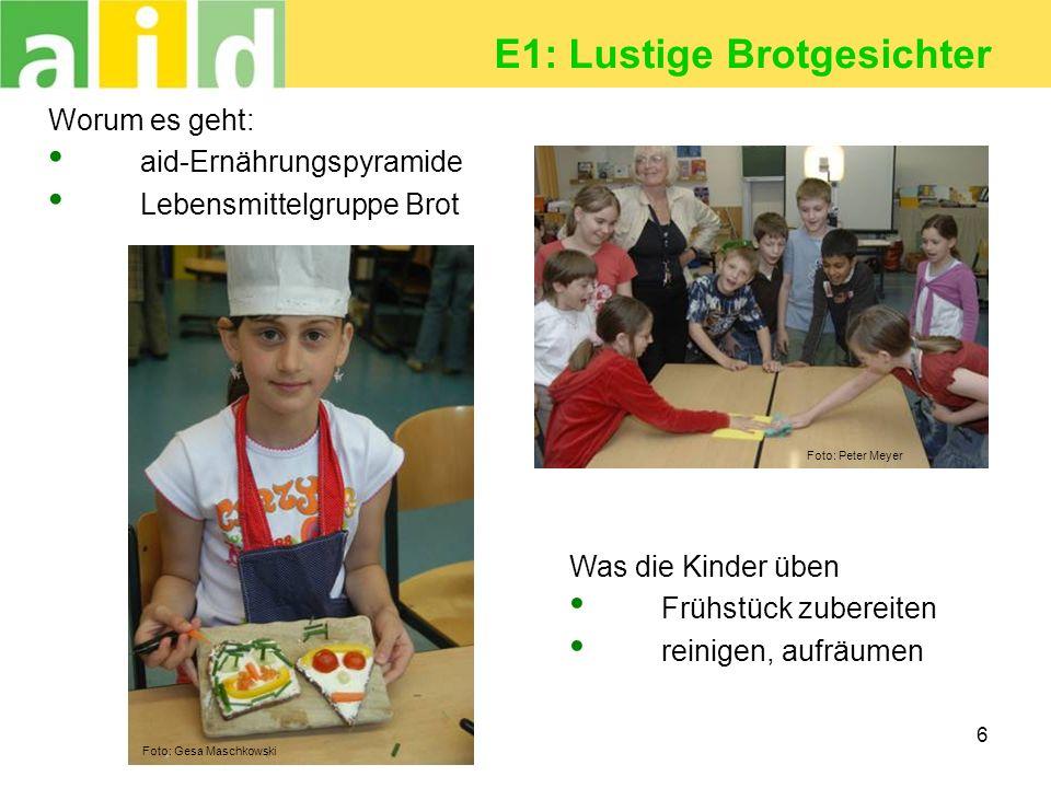 6 E1: Lustige Brotgesichter Worum es geht: aid-Ernährungspyramide Lebensmittelgruppe Brot Was die Kinder üben Frühstück zubereiten reinigen, aufräumen