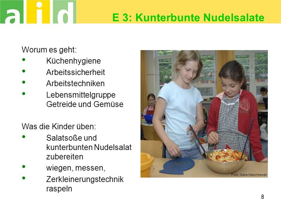 8 E 3: Kunterbunte Nudelsalate Worum es geht: Küchenhygiene Arbeitssicherheit Arbeitstechniken Lebensmittelgruppe Getreide und Gemüse Was die Kinder ü
