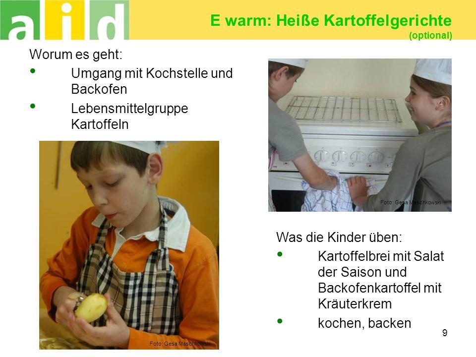 9 E warm: Heiße Kartoffelgerichte (optional) Worum es geht: Umgang mit Kochstelle und Backofen Lebensmittelgruppe Kartoffeln Was die Kinder üben: Kart