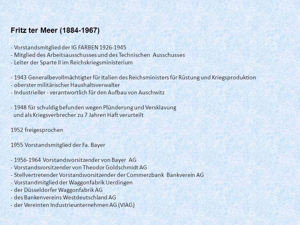 Fritz ter Meer (1884-1967) - Vorstandsmitglied der IG FARBEN 1926-1945 - Mitglied des Arbeitsausschusses und des Technischen Ausschusses - Leiter der