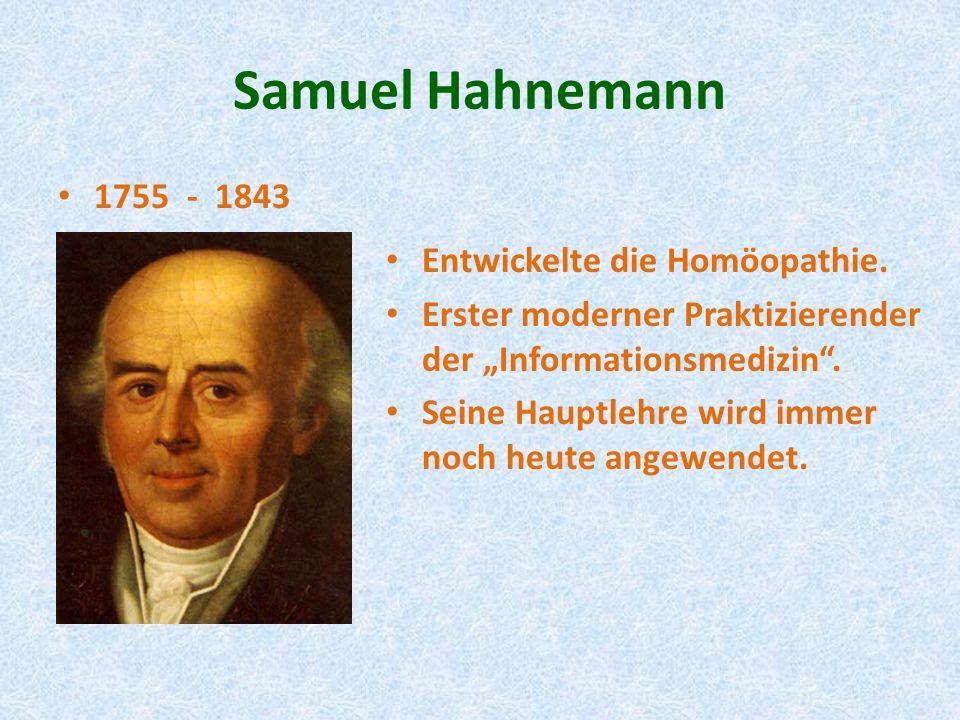 Samuel Hahnemann 1755 - 1843 Entwickelte die Homöopathie. Erster moderner Praktizierender der Informationsmedizin. Seine Hauptlehre wird immer noch he