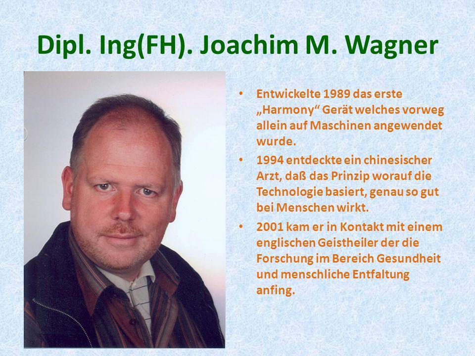 Dipl. Ing(FH). Joachim M. Wagner Entwickelte 1989 das erste Harmony Gerät welches vorweg allein auf Maschinen angewendet wurde. 1994 entdeckte ein chi