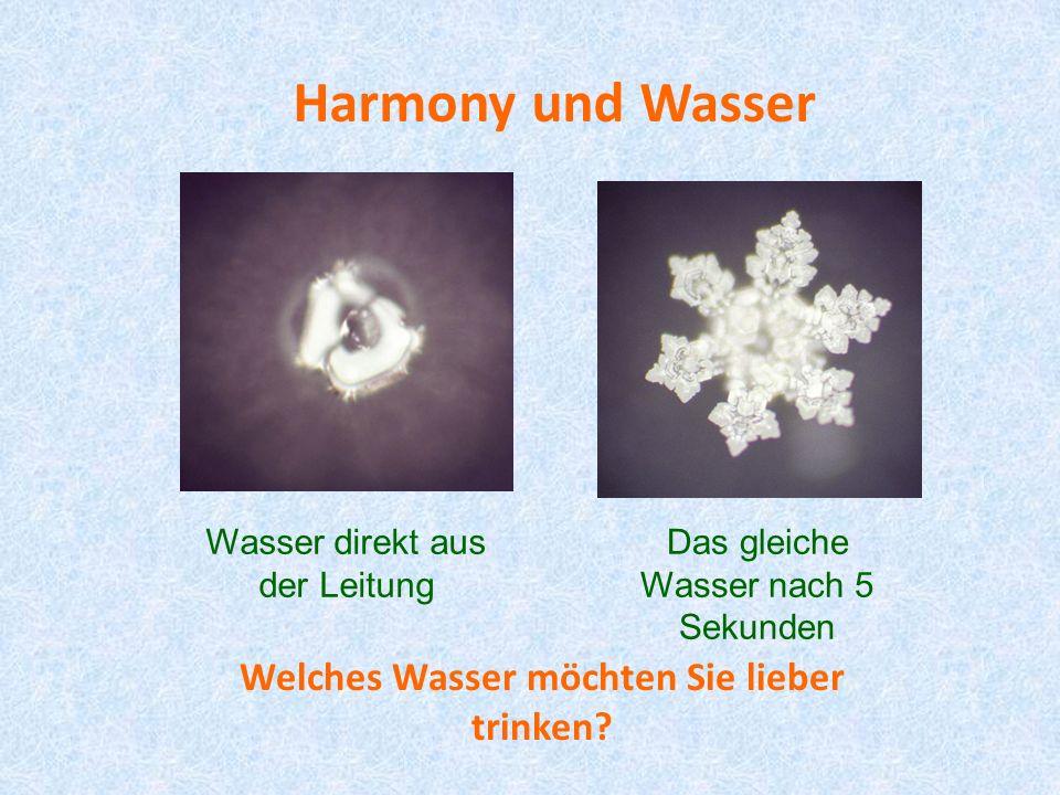 Harmony und Wasser Welches Wasser möchten Sie lieber trinken? Wasser direkt aus der Leitung Das gleiche Wasser nach 5 Sekunden