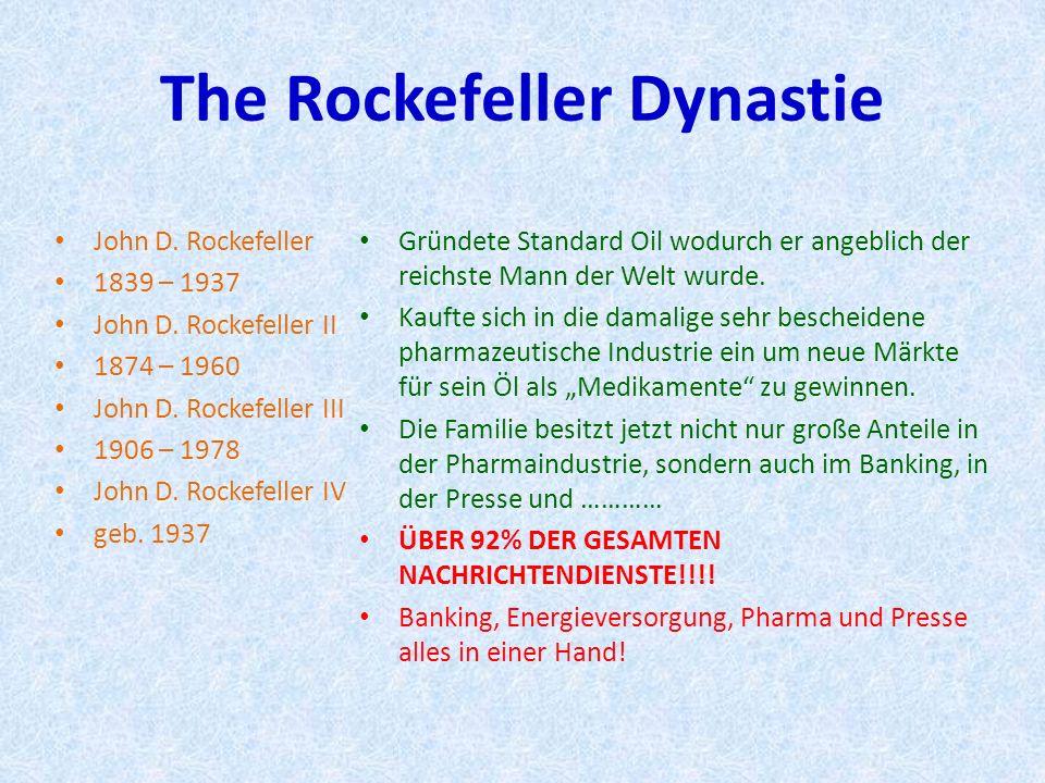 The Rockefeller Dynastie John D. Rockefeller 1839 – 1937 John D. Rockefeller II 1874 – 1960 John D. Rockefeller III 1906 – 1978 John D. Rockefeller IV