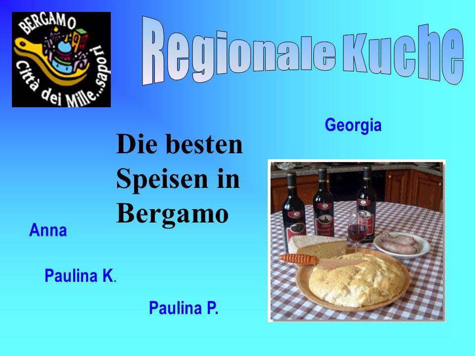 Die besten Speisen in Bergamo Anna Paulina K. Paulina P. Georgia
