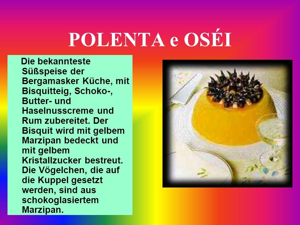 POLENTA e OSÉI Die bekannteste Süßspeise der Bergamasker Küche, mit Bisquitteig, Schoko-, Butter- und Haselnusscreme und Rum zubereitet. Der Bisquit w