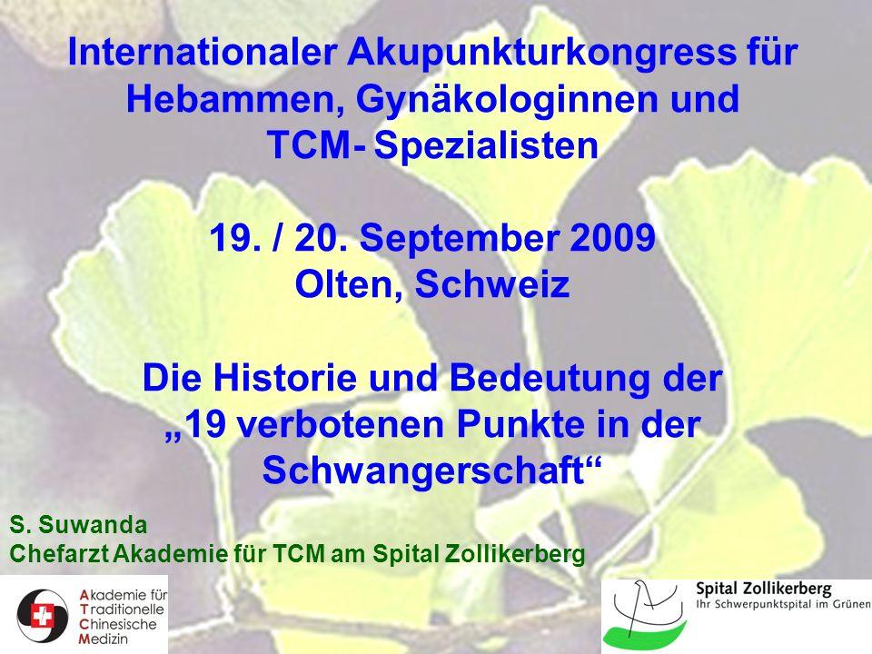 1 Internationaler Akupunkturkongress für Hebammen, Gynäkologinnen und TCM- Spezialisten 19. / 20. September 2009 Olten, Schweiz Die Historie und Bedeu