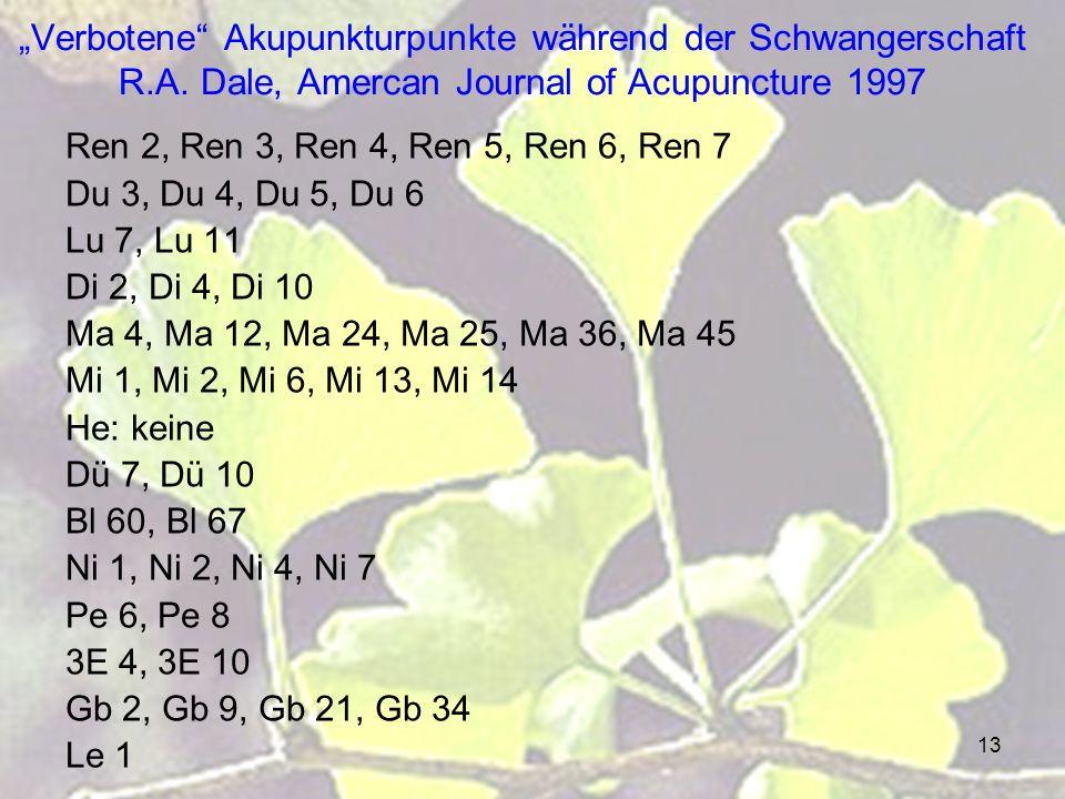 13 Verbotene Akupunkturpunkte während der Schwangerschaft R.A. Dale, Amercan Journal of Acupuncture 1997 Ren 2, Ren 3, Ren 4, Ren 5, Ren 6, Ren 7 Du 3