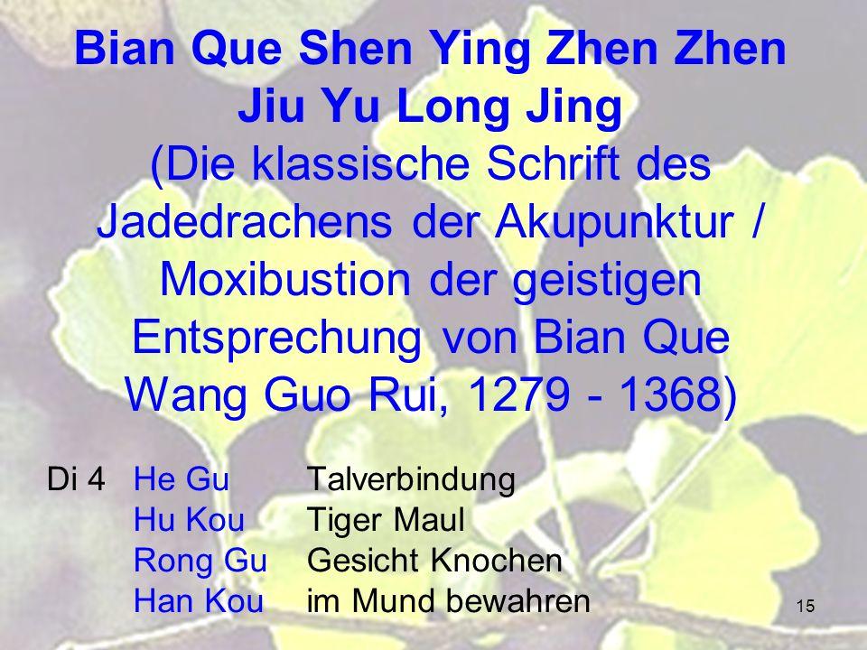 15 Bian Que Shen Ying Zhen Zhen Jiu Yu Long Jing (Die klassische Schrift des Jadedrachens der Akupunktur / Moxibustion der geistigen Entsprechung von Bian Que Wang Guo Rui, 1279 - 1368) Di 4He GuTalverbindung Hu KouTiger Maul Rong GuGesicht Knochen Han Kouim Mund bewahren